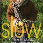 Sortie de SLOW, 50 idées et activités pour une enfance au naturel – Pédagogie Steiner Waldorf – Nathan